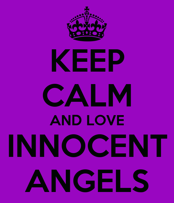 KEEP CALM AND LOVE INNOCENT ANGELS