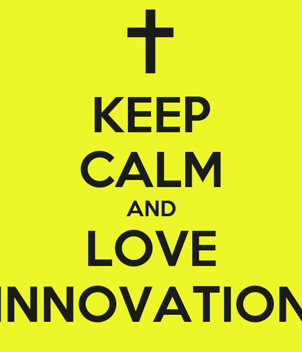 KEEP CALM AND LOVE INNOVATION