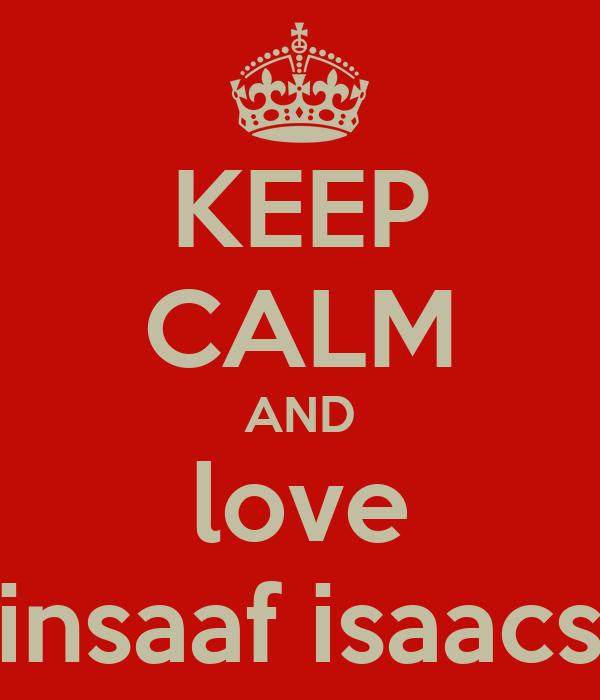 KEEP CALM AND love ♡insaaf isaacs♡