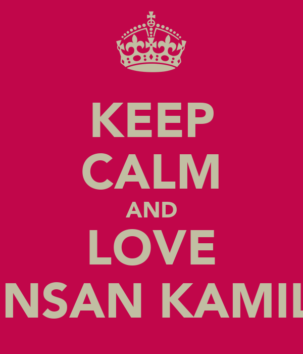 KEEP CALM AND LOVE INSAN KAMIL