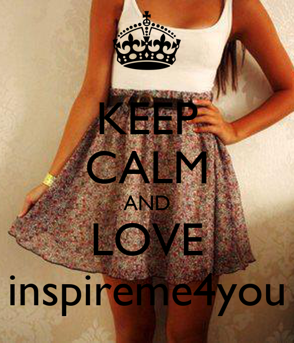 KEEP CALM AND LOVE inspireme4you