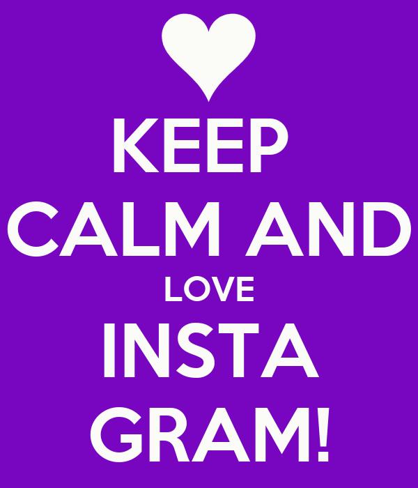 KEEP  CALM AND LOVE INSTA GRAM!