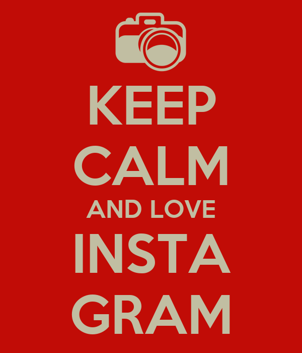 KEEP CALM AND LOVE INSTA GRAM