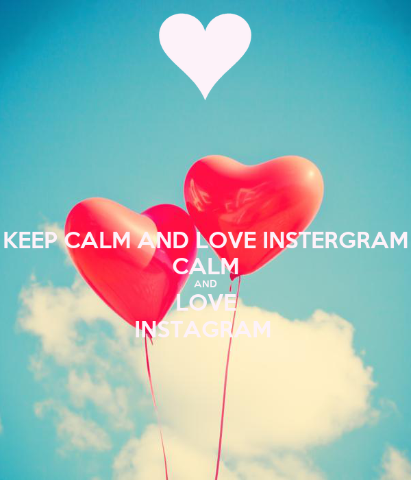 KEEP CALM AND LOVE INSTERGRAM CALM AND LOVE INSTAGRAM