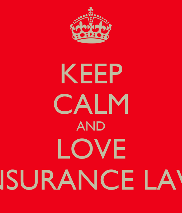 KEEP CALM AND LOVE INSURANCE LAW