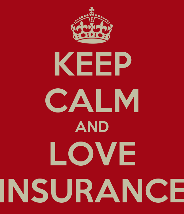 KEEP CALM AND LOVE INSURANCE