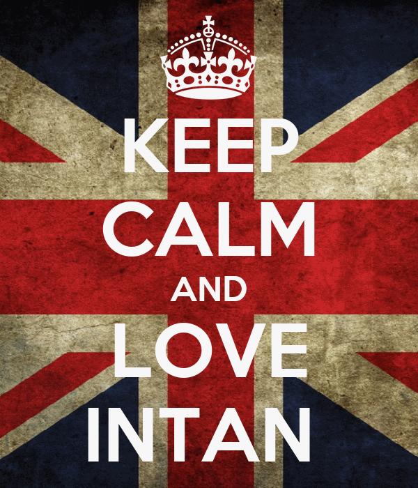 KEEP CALM AND LOVE INTAN