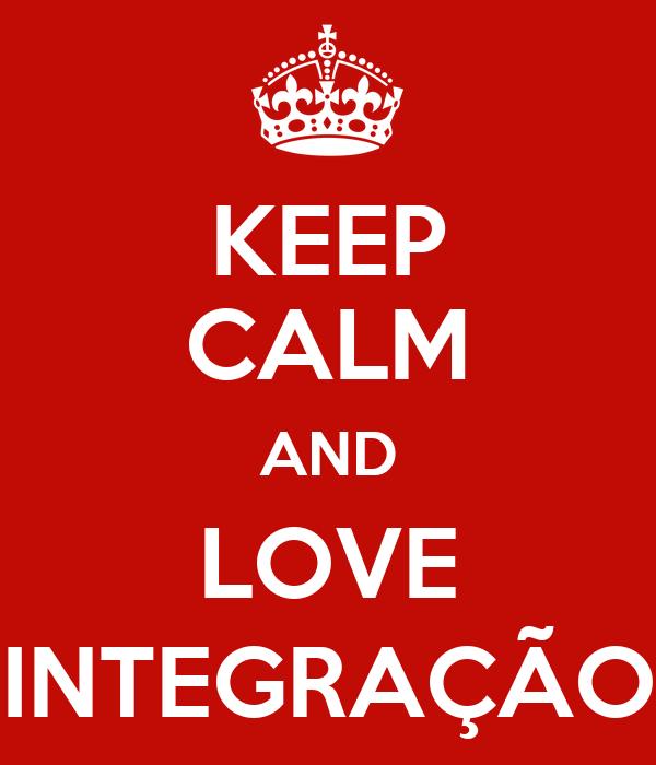 KEEP CALM AND LOVE INTEGRAÇÃO