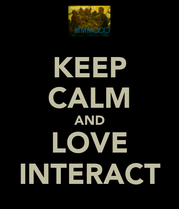KEEP CALM AND LOVE INTERACT
