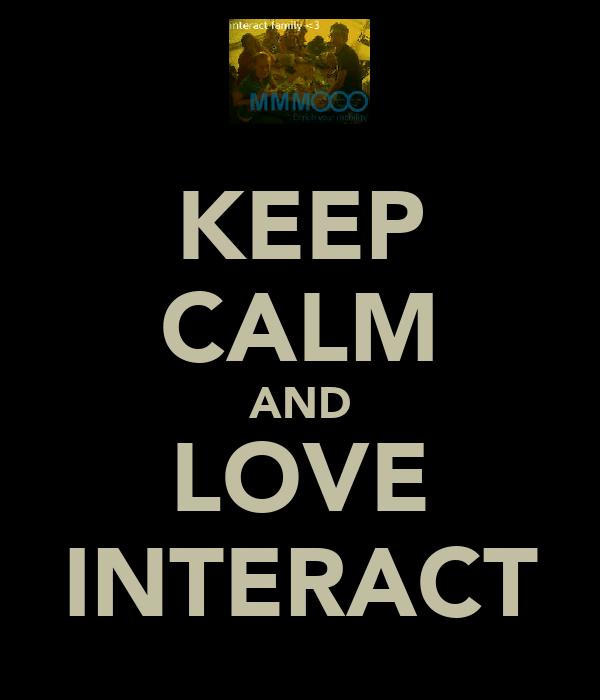 KEEP CALM AND LOVE INTERACT