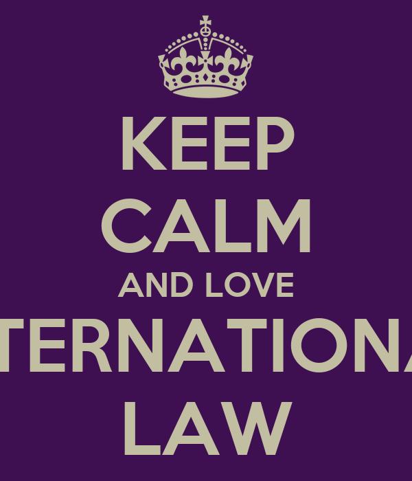 KEEP CALM AND LOVE INTERNATIONAL LAW