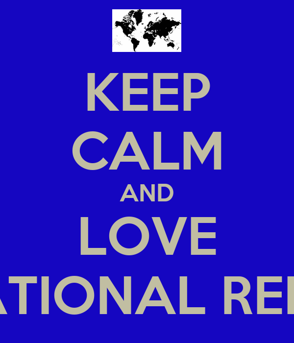KEEP CALM AND LOVE INTERNATIONAL RELATIONS