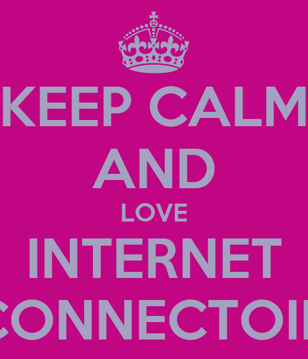 KEEP CALM AND LOVE INTERNET CONNECTOIN
