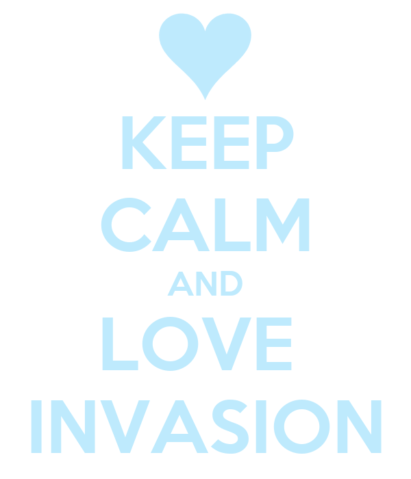KEEP CALM AND LOVE  INVASION