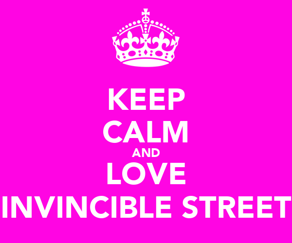 KEEP CALM AND LOVE INVINCIBLE STREET