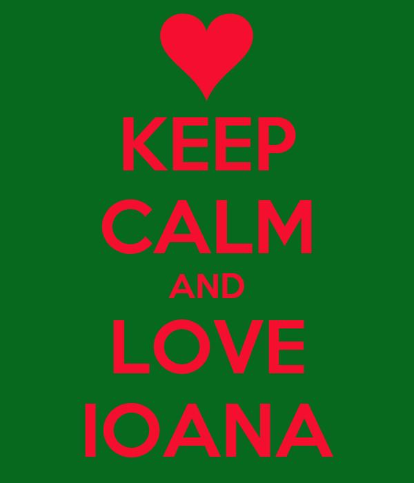 KEEP CALM AND LOVE IOANA