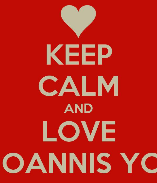 KEEP CALM AND LOVE IOANNIS YO