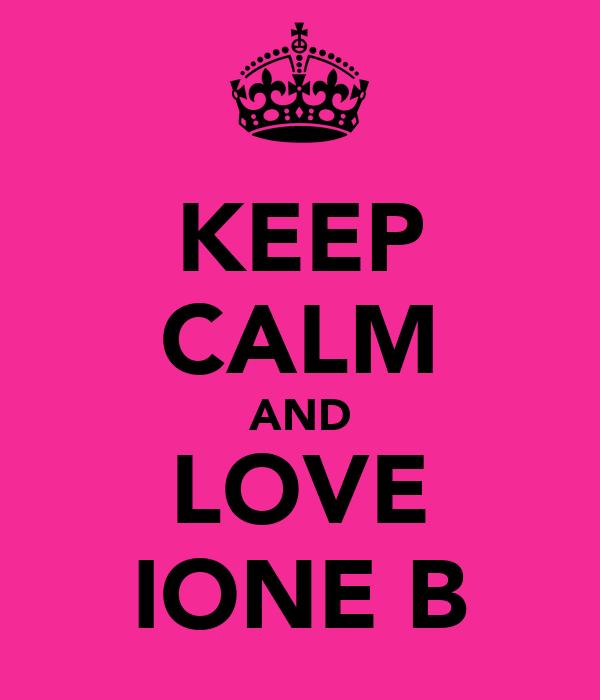KEEP CALM AND LOVE IONE B