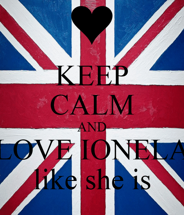 KEEP CALM AND LOVE IONELA like she is