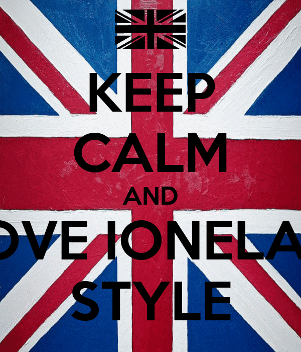 KEEP CALM AND LOVE IONELA's  STYLE