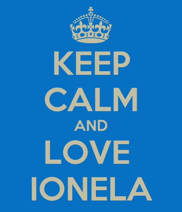 KEEP CALM AND LOVE  IONELA