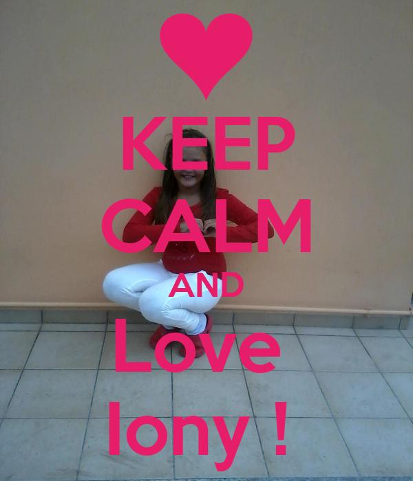 KEEP CALM AND Love  Iony !