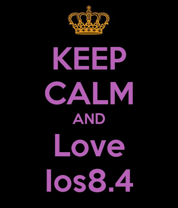 KEEP CALM AND Love Ios8.4