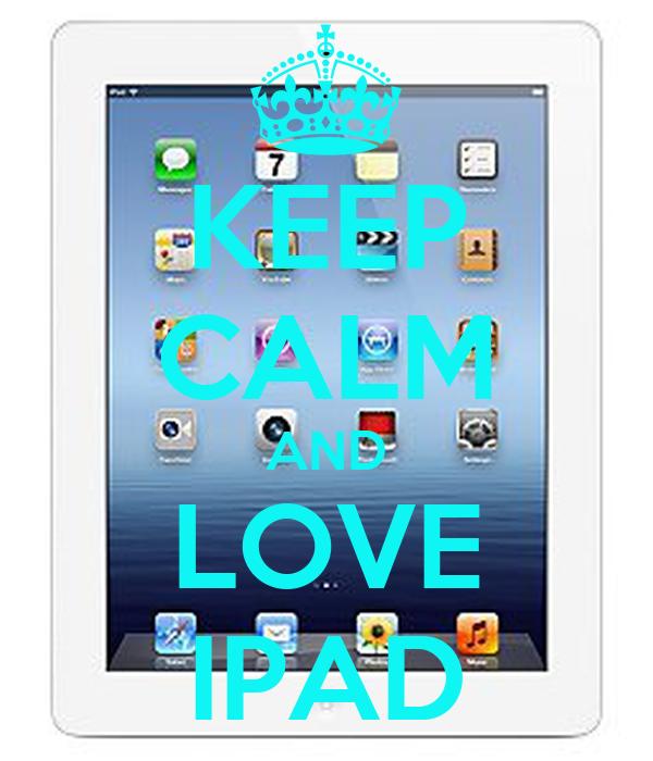 KEEP CALM AND LOVE IPAD