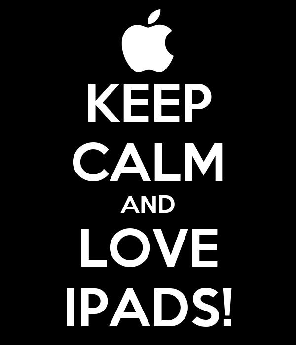 KEEP CALM AND LOVE IPADS!