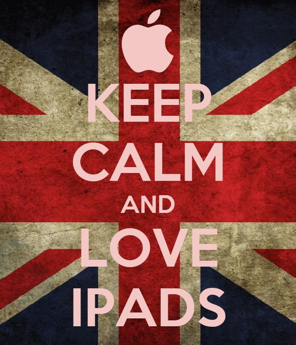 KEEP CALM AND LOVE IPADS