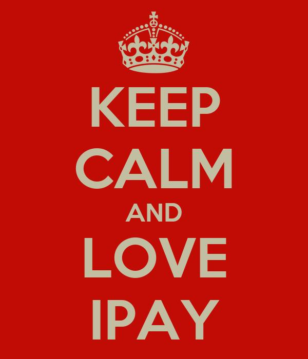 KEEP CALM AND LOVE IPAY