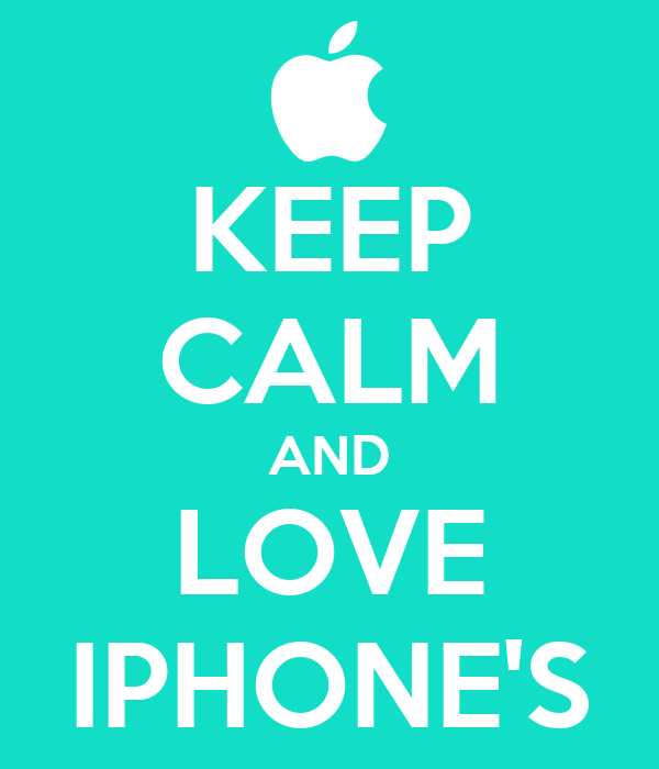 KEEP CALM AND LOVE IPHONE'S