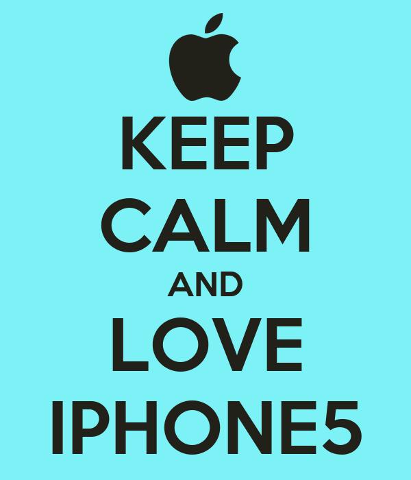 KEEP CALM AND LOVE IPHONE5