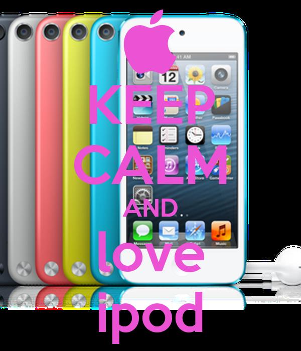 KEEP CALM AND love ipod