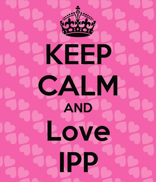 KEEP CALM AND Love IPP