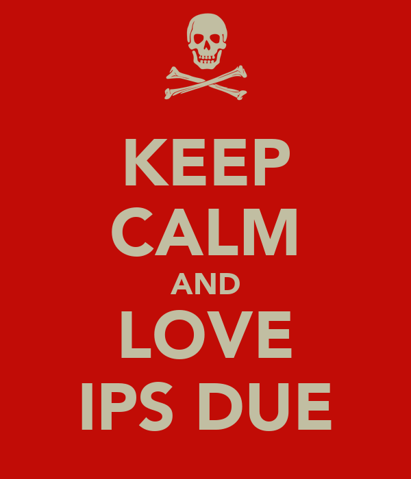 KEEP CALM AND LOVE IPS DUE