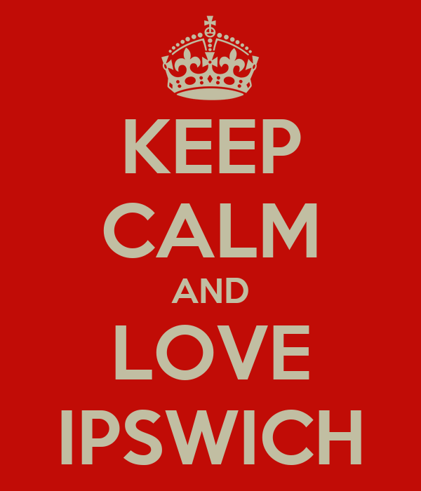 KEEP CALM AND LOVE IPSWICH
