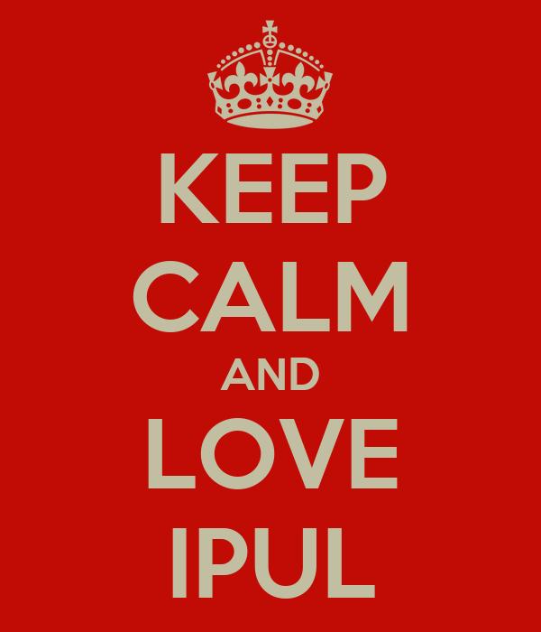KEEP CALM AND LOVE IPUL