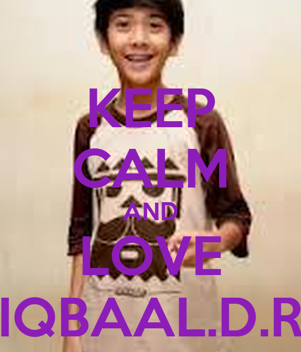 KEEP CALM AND LOVE IQBAAL.D.R