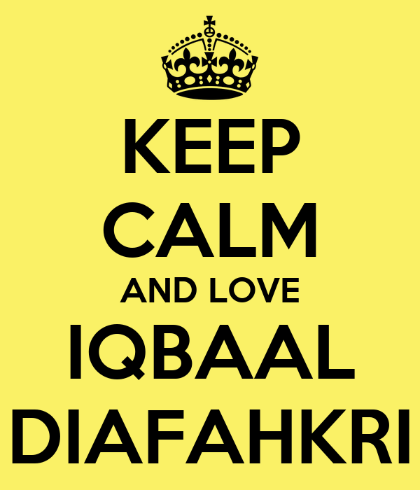 KEEP CALM AND LOVE IQBAAL DIAFAHKRI