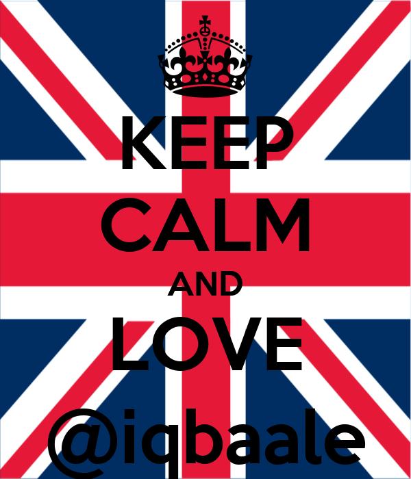 KEEP CALM AND LOVE @iqbaale