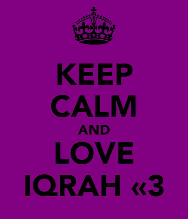 KEEP CALM AND LOVE IQRAH «3