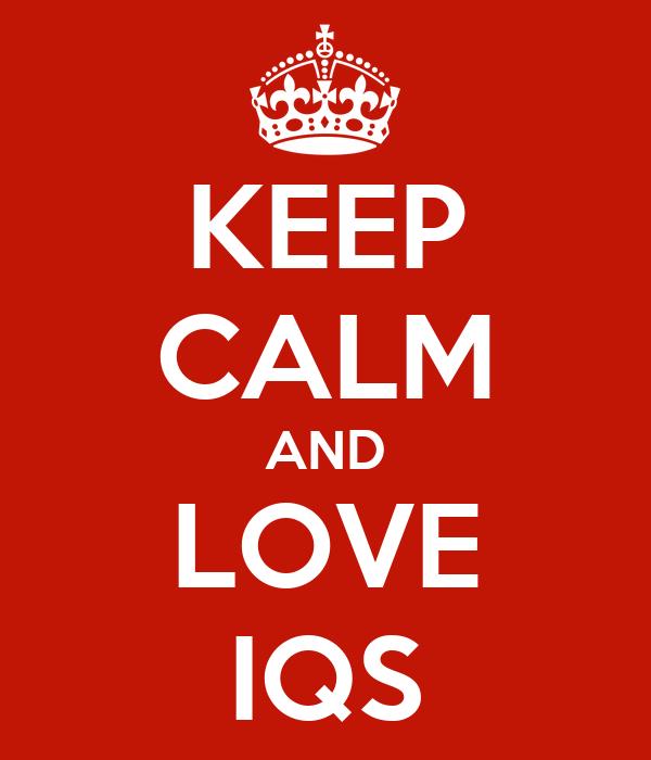 KEEP CALM AND LOVE IQS