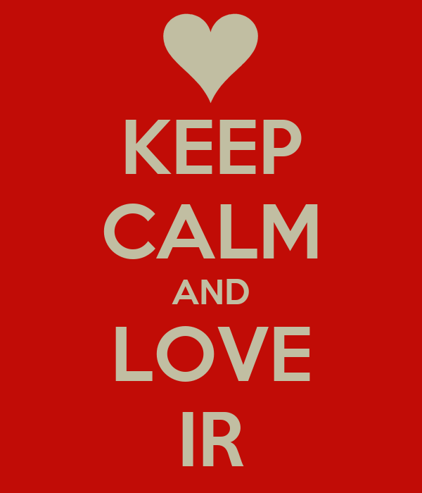 KEEP CALM AND LOVE IR