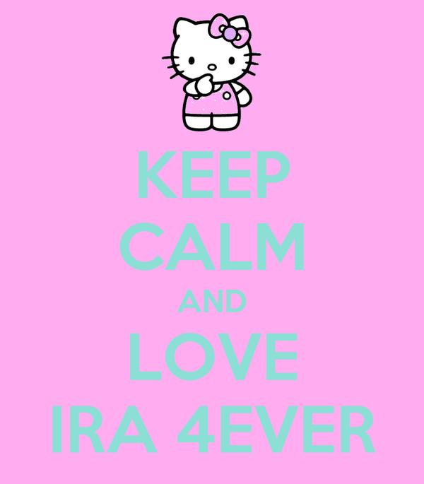 KEEP CALM AND LOVE IRA 4EVER