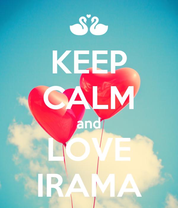 KEEP CALM and LOVE IRAMA