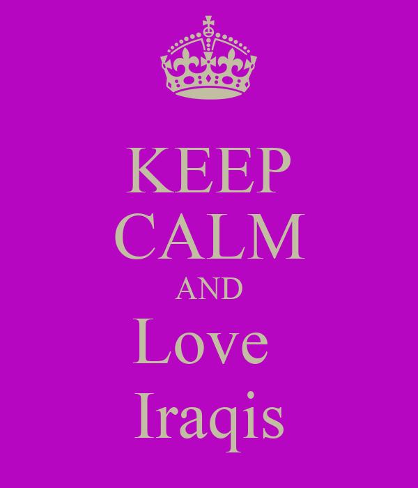 KEEP CALM AND Love  Iraqis