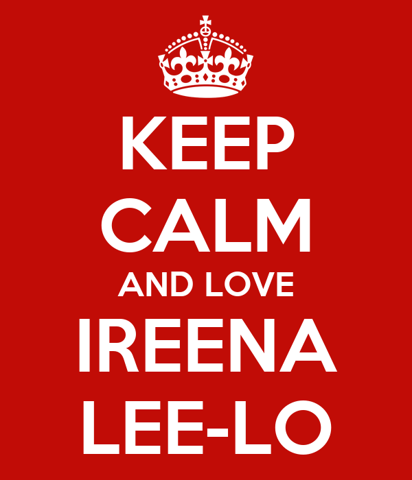 KEEP CALM AND LOVE IREENA LEE-LO