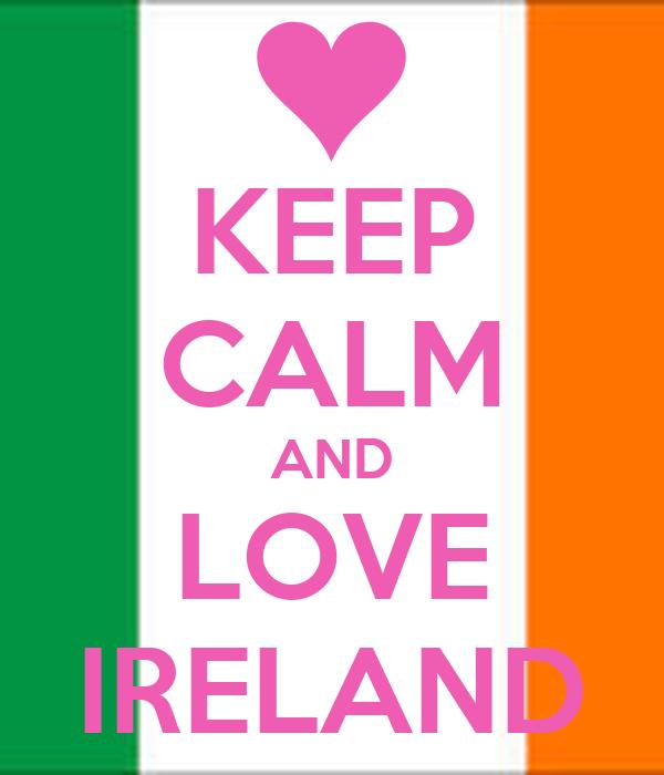 KEEP CALM AND LOVE IRELAND