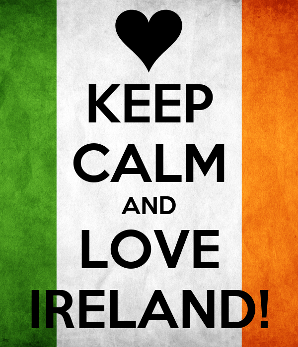 KEEP CALM AND LOVE IRELAND!
